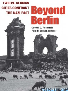 Beyond Berlin by Gavriel David Rosenfeld , Paul B. Jaskot