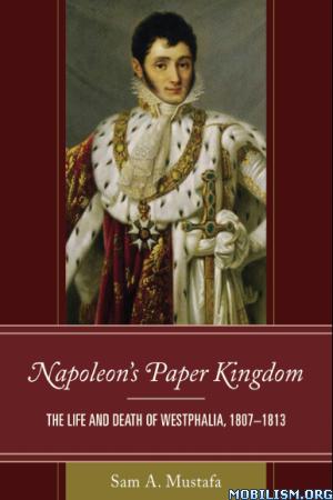 Napoleon's Paper Kingdom by Sam A. Mustafa