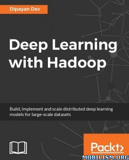 Download Deep Learning with Hadoop by Dipayan Dev (.ePUB)