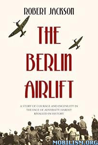 The Berlin Airlift by Robert Jackson