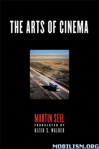 The Arts of Cinema by Martin Seel, Kizer S. Walker