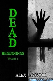 Download ebook Dead Beginnings: Volume 2 by Alex Apostol (.ePUB)(.AZW3)