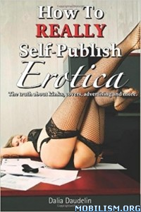 Download ebook How to Really Self-Publish Erotica by Dalia Daudelin (.ePUB)