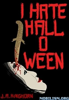 Download ebook I Hate Halloween by J. A. Kinghorn (.ePUB)