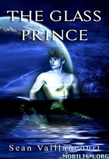 Download The Glass Prince by Sean Vaillancourt (.ePUB)