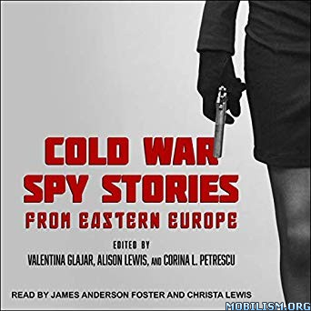 Cold War Spy Stories from Eastern Europe by Valentina Glajar +