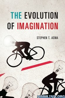 Download ebook The Evolution of Imagination by Stephen T. Asma (.PDF)