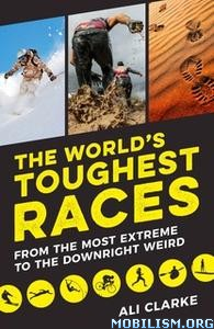 The World's Toughest Races by Ali Clarke