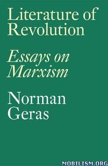 Literature of Revolution: Essays on Marxism by Norman Geras  +