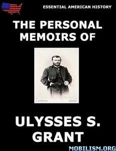 Personal Memoirs Of General Ulysses S. Grant by Ulysses S Grant