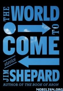 Download The World to Come: Stories by Jim Shepard (.ePUB)