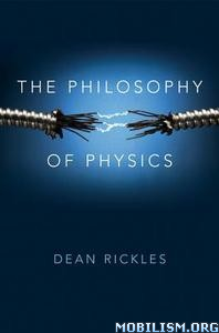Download ebook The Philosophy of Physics by Dean Rickles (.ePUB)