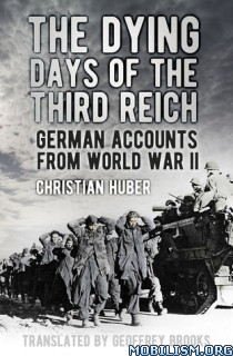 Download ebook The Dying Days of the Third Reich by Christian Huber (.ePUB)