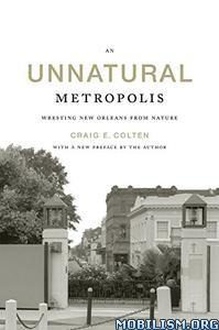Download ebook An Unnatural Metropolis by Craig E. Colten (.PDF)