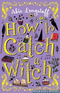 Download ebook How to Catch a Witch by Abie Longstaff (.ePUB)