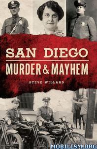 San Diego Murder & Mayhem by Steve Willard