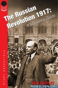 The Russian Revolution 1917 by Nick Shepley
