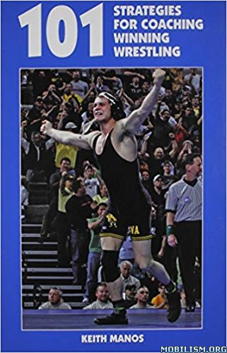 101 Strategies for Coaching Winning Wrestling by Keith Manos