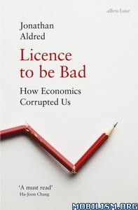 Licence to be Bad by Jonathan Aldred