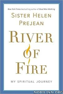 River of Fire: My Spiritual Journey by Helen Prejean