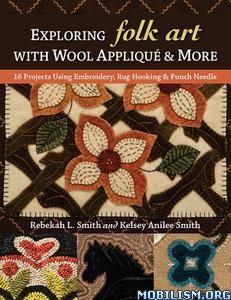Exploring Folk Art with Wool Appliqué .. by Rebekah L. Smith +