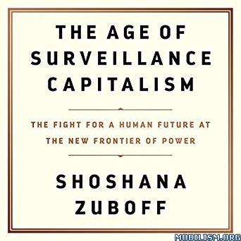 The Age of Surveillance Capitalism by Shoshana Zuboff (.M4B)