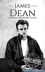 James Dean: A Life From Beginning to End by Hourly History