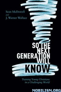 So the Next Generation Will Know by Sean McDowell