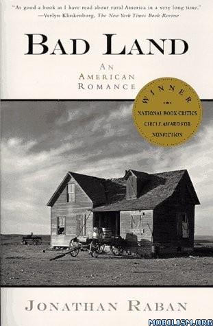 Bad Land: An American Romance by Jonathan Raban
