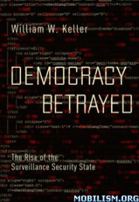 Download ebook Democracy Betrayed by William W. Keller (.ePUB)