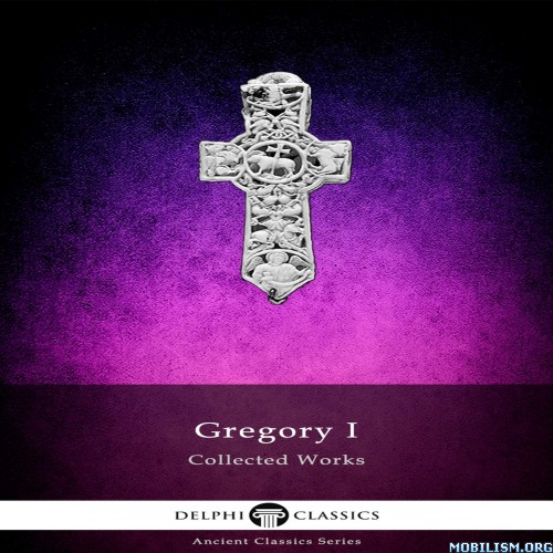 The Collected Works of Gregory I by Delphi Classics