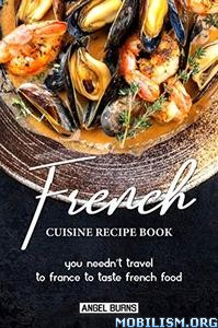 French Cuisine Recipe Book by Angel Burns