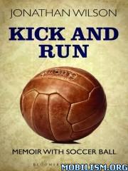 Kick and Run: Memoir with Soccer Ball by Jonathan Wilson