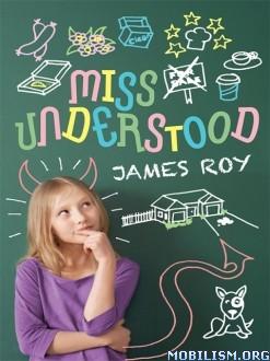 Download ebook Miss Understood by James Roy (.ePUB) (.MOBI)