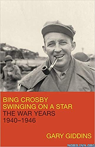 Bing Crosby: Swinging on a Star 1940-1946 by Gary Giddins