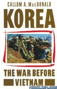Korea: The War before Vietnam By Callum A. MacDonald