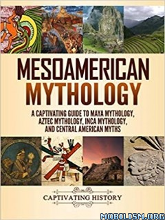 Mesoamerican Mythology: A Captivating Guide by Matt Clayton