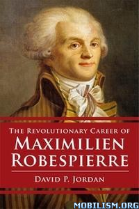 The Revolutionary Career of Robespierre by David P. Jordan