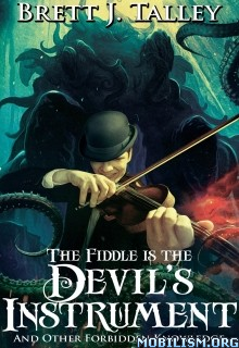 Download The Fiddle Is the Devil's Instrument by Brett Talley (.ePUB)