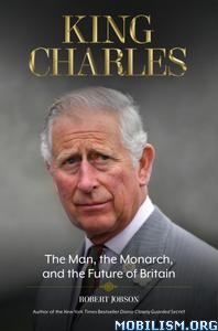 King Charles: The Man, the Monarch..by Robert Jobson