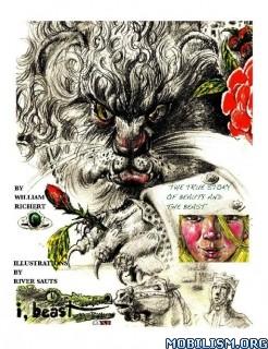 I, Beast by William Richert, River Sauts