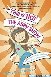 Download ebook This Is Not the Abby Show by Debbie Reed Fischer (.ePUB)