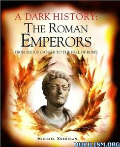 Download ebook A Dark History: Roman Emperors by Michael Kerrigan (.ePUB)