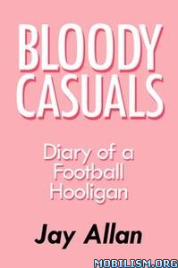 Bloody Casuals – Diary of a Football Hooligan by Jay Allan
