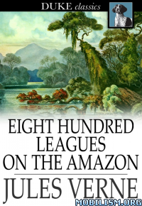 Download ebook Eight Hundred Leagues on the Amazon by Jules Verne (.ePUB)