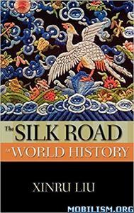 The Silk Road in World History by Xinru Liu