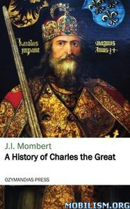 A History of Charles the Great by J. I. Mombert