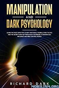Manipulation and Dark Psychology by Richard Dark