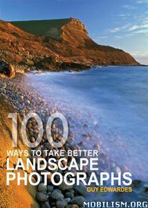 100 Ways To Take Better Landscape Photographs by Guy Edwardes