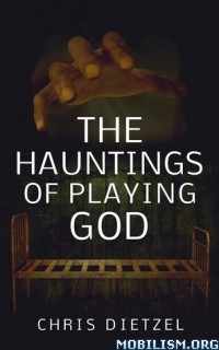 Download ebook The Hauntings of Playing God by Chris Dietzel (.ePUB)(.MOBI)